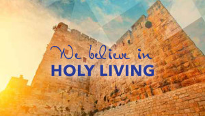 We Believe in Holy Living
